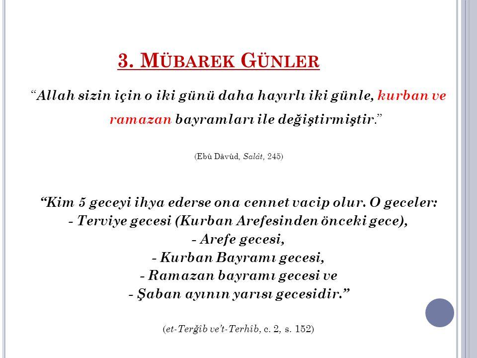 """3. M ÜBAREK G ÜNLER """" Allah sizin için o iki günü daha hayırlı iki günle, kurban ve ramazan bayramları ile değiştirmiştir."""" (Ebû Dâvûd, Salât, 245) """"K"""