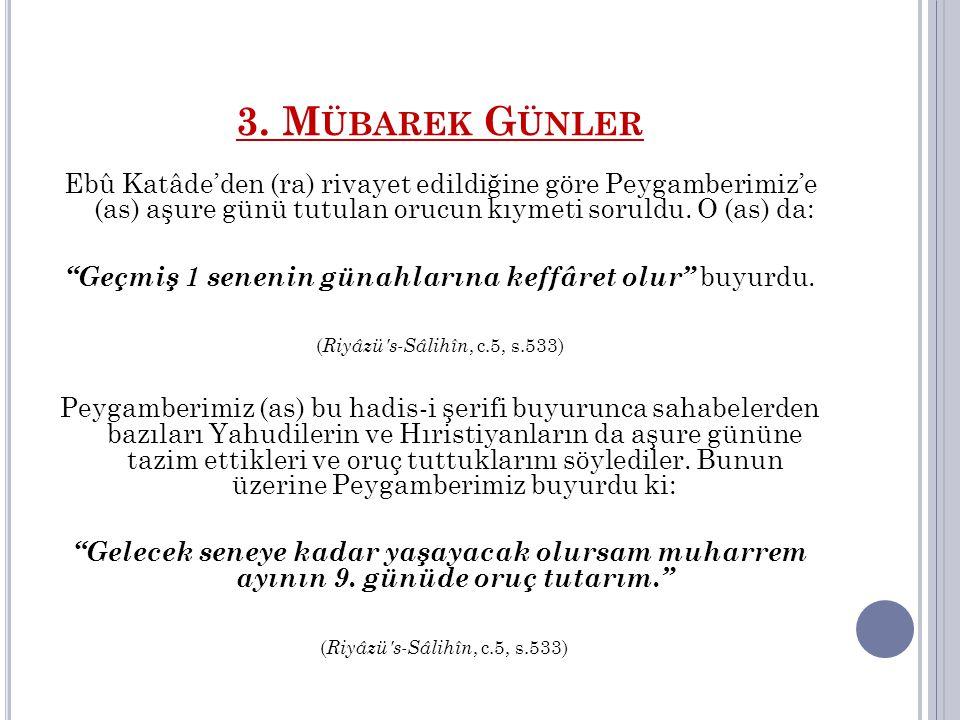 3.M ÜBAREK G ÜNLER (d) Arefe Günü Arefe gününde oruç tutulması Peygamberimizin tavsiyesidir.