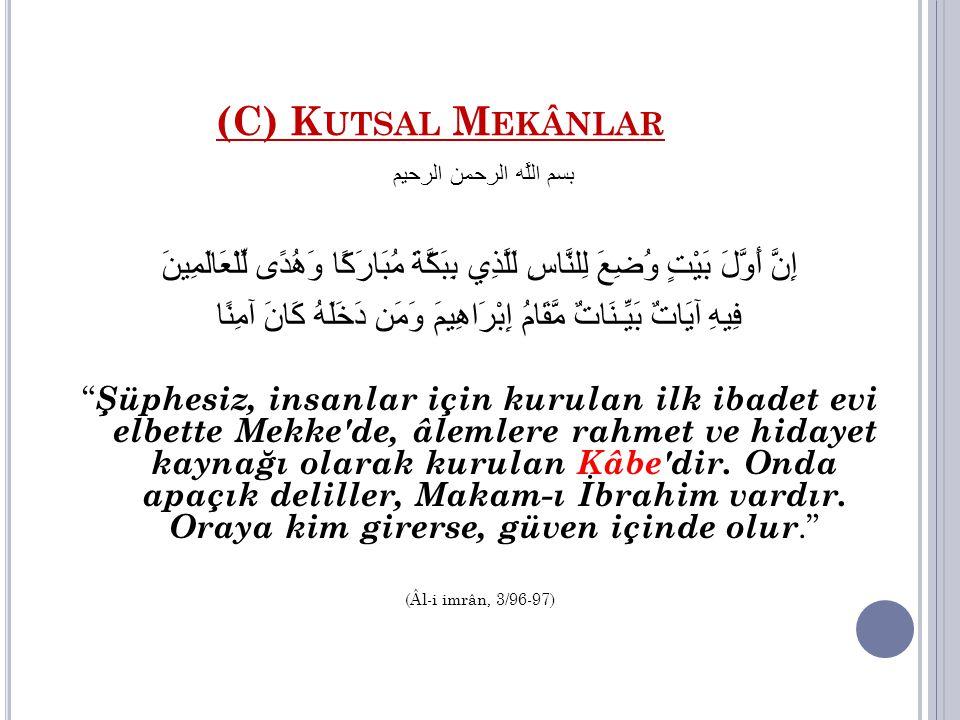 (C) K UTSAL M EKÂNLAR بسم اللَّه الرحمن الرحيم إِنَّ أَوَّلَ بَيْتٍ وُضِعَ لِلنَّاسِ لَلَّذِي بِبَكَّةَ مُبَارَكًا وَهُدًى لِّلْعَالَمِينَ فِيهِ آيَات