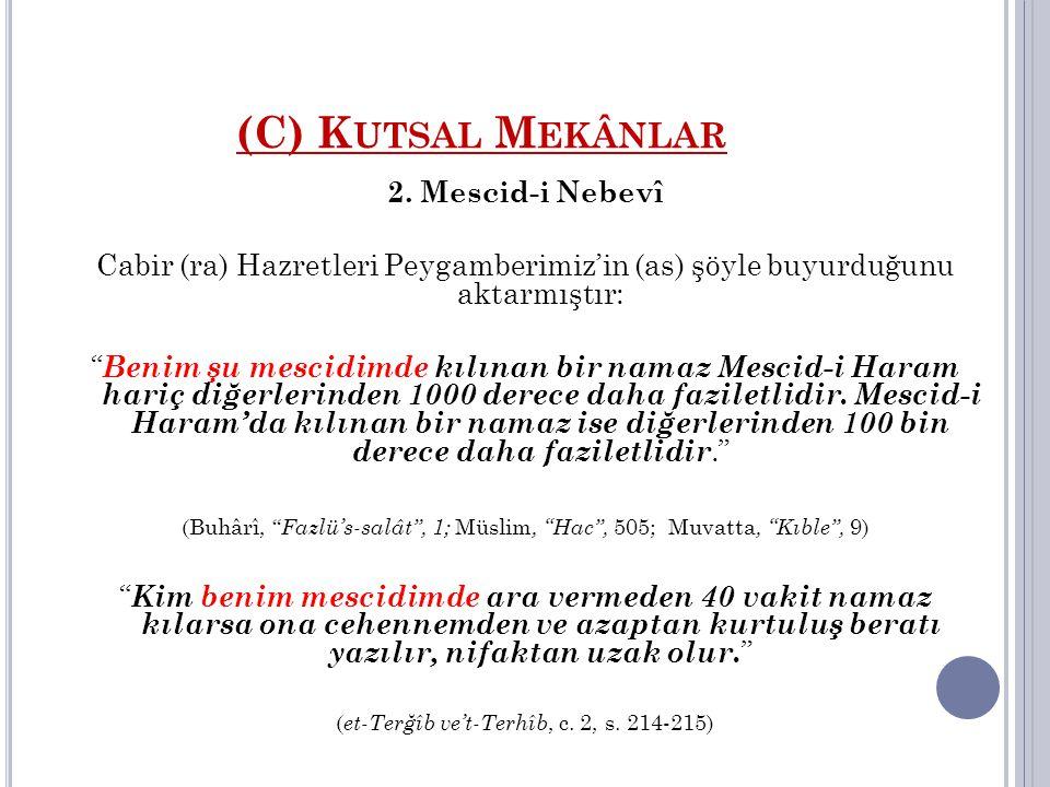 """(C) K UTSAL M EKÂNLAR 2. Mescid-i Nebevî Cabir (ra) Hazretleri Peygamberimiz'in (as) şöyle buyurduğunu aktarmıştır: """" Benim şu mescidimde kılınan bir"""