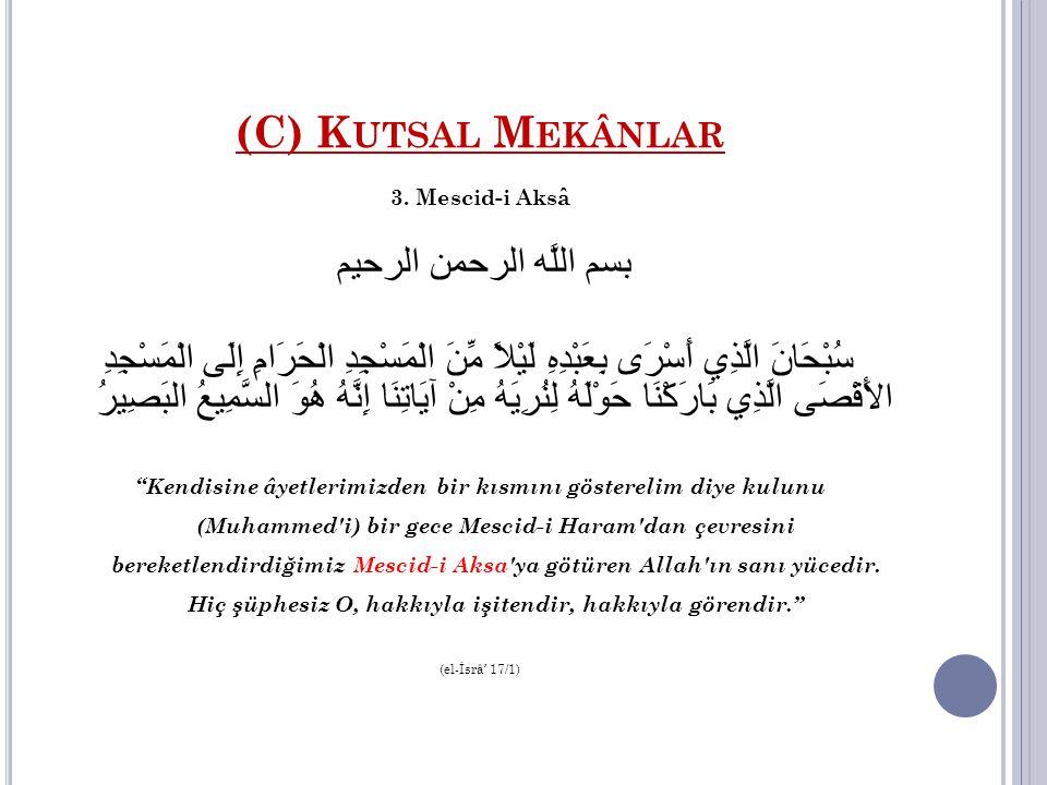 (C) K UTSAL M EKÂNLAR 3. Mescid-i Aksâ بسم اللَّه الرحمن الرحيم سُبْحَانَ الَّذِي أَسْرَى بِعَبْدِهِ لَيْلاً مِّنَ الْمَسْجِدِ الْحَرَامِ إِلَى الْمَس