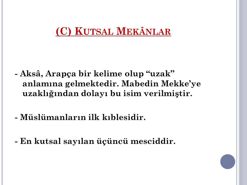 """(C) K UTSAL M EKÂNLAR - Aksâ, Arapça bir kelime olup """"uzak"""" anlamına gelmektedir. Mabedin Mekke'ye uzaklığından dolayı bu isim verilmiştir. - Müslüman"""