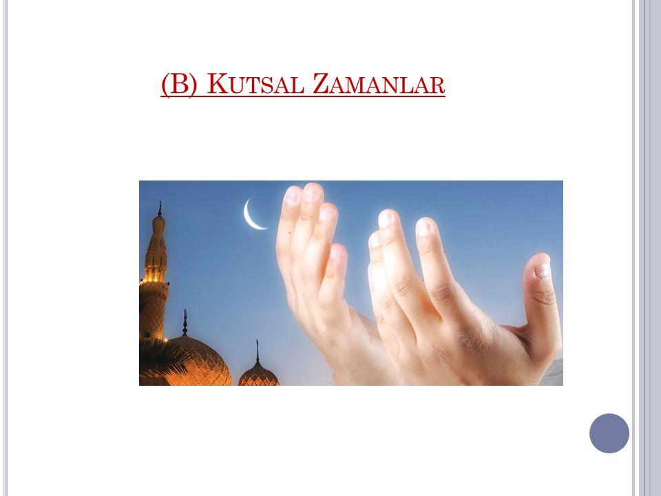 1.Mübarek Aylar (a) Receb Ayı (b) Şaban Ayı (c) Ramazan Ayı 2.