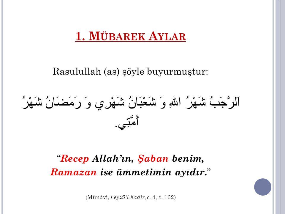 """Rasulullah (as) şöyle buyurmuştur: اَلرَّجَبُ شَهْرُ اللهِ وَ شَعْبَانُ شَهْرِي وَ رَمَضَانُ شَهْرُ أُمَّتِي. """" Recep Allah'ın, Şaban benim, Ramazan i"""