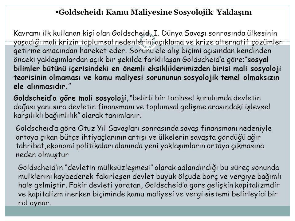  Goldscheid: Kamu Maliyesine Sosyolojik Yaklaşım Kavramı ilk kullanan kişi olan Goldscheid, I.
