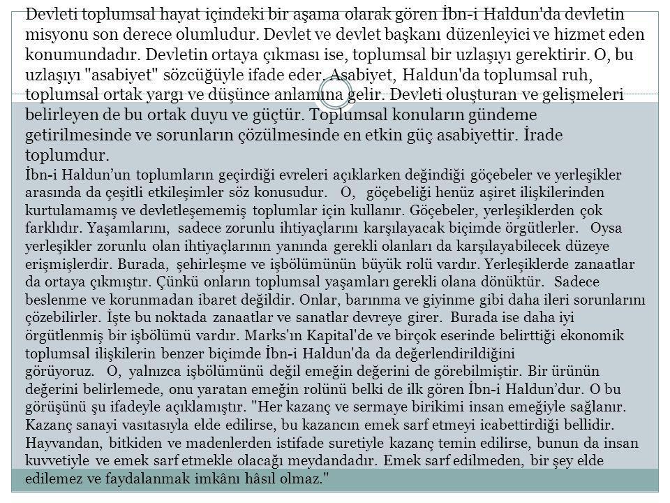 Devleti toplumsal hayat içindeki bir aşama olarak gören İbn-i Haldun da devletin misyonu son derece olumludur.