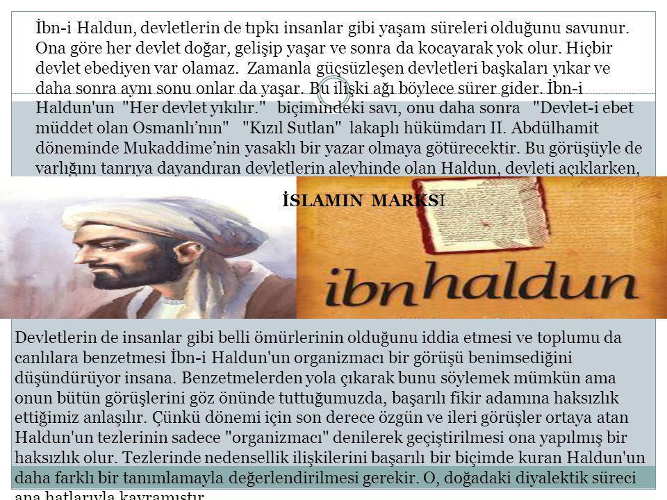 İbn-i Haldun, devletlerin de tıpkı insanlar gibi yaşam süreleri olduğunu savunur.