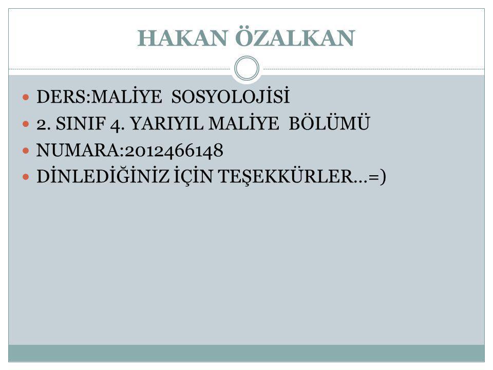 HAKAN ÖZALKAN DERS:MALİYE SOSYOLOJİSİ 2. SINIF 4.