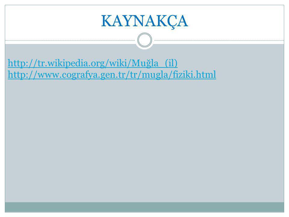 KAYNAKÇA http://tr.wikipedia.org/wiki/Muğla_(il) http://www.cografya.gen.tr/tr/mugla/fiziki.html