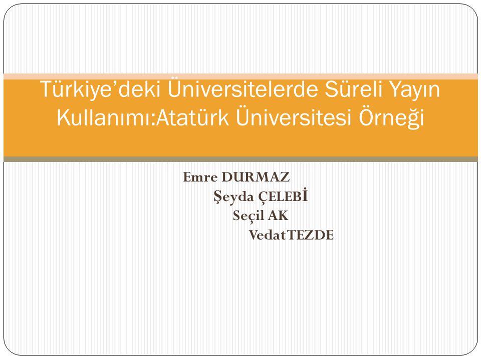 Emre DURMAZ Ş eyda ÇELEB İ Seçil AK Vedat TEZDE Türkiye'deki Üniversitelerde Süreli Yayın Kullanımı:Atatürk Üniversitesi Örneği