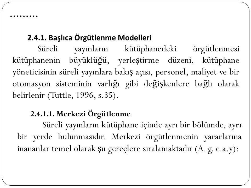 ……… 2.4.1. Başlıca Örgütlenme Modelleri Süreli yayınların kütüphanedeki örgütlenmesi kütüphanenin büyüklü ğ ü, yerle ş tirme düzeni, kütüphane yönetic