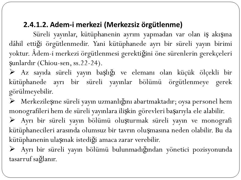 2.4.1.2. Adem-i merkezi (Merkezsiz örgütlenme) Süreli yayınlar, kütüphanenin ayrım yapmadan var olan i ş akı ş ına dâhil etti ğ i örgütlenmedir. Yani
