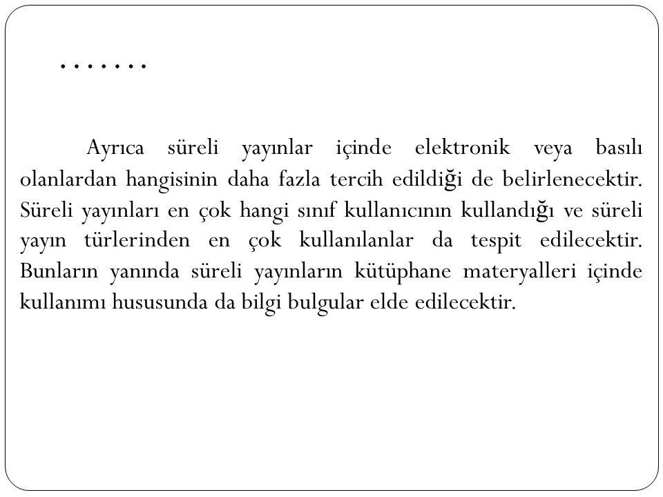 1.2.Ara ş tırmanın Amacı: Ara ş tırmanın temel amacı; Türkiye'deki üniversite kütüphanelerinde süreli yayınların kullanımını ölçmektir.