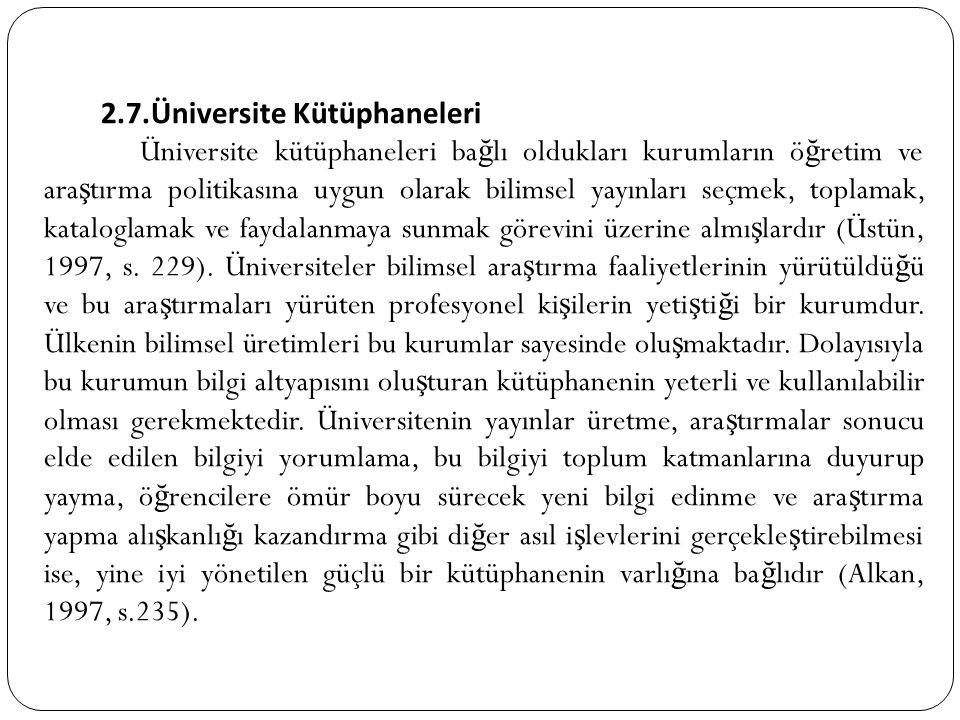 2.7.Üniversite Kütüphaneleri Üniversite kütüphaneleri ba ğ lı oldukları kurumların ö ğ retim ve ara ş tırma politikasına uygun olarak bilimsel yayınla