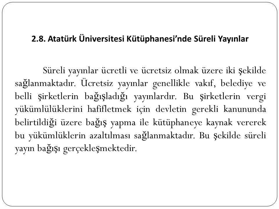 2.8. Atatürk Üniversitesi Kütüphanesi'nde Süreli Yayınlar Süreli yayınlar ücretli ve ücretsiz olmak üzere iki ş ekilde sa ğ lanmaktadır. Ücretsiz yayı