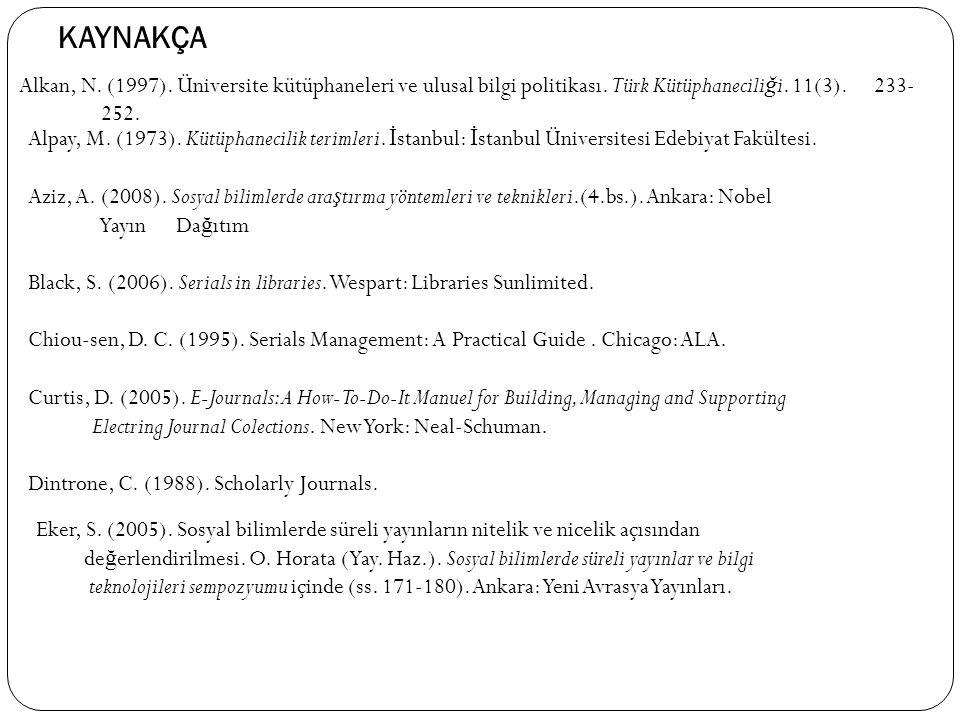 KAYNAKÇA Alkan, N. (1997). Üniversite kütüphaneleri ve ulusal bilgi politikası. Türk Kütüphanecili ğ i. 11(3). 233- 252. Alpay, M. (1973). Kütüphaneci
