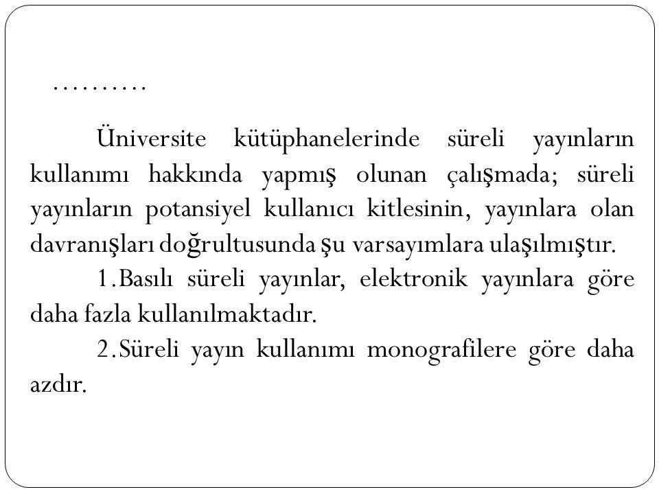 Ülkenin seçkin bilim merkezlerinden olan Atatürk Üniversitesi süreli yayınlar bölümünün kullanılabilirli ğ i ve yetersizli ğ i oldukça önem arz etmektedir.