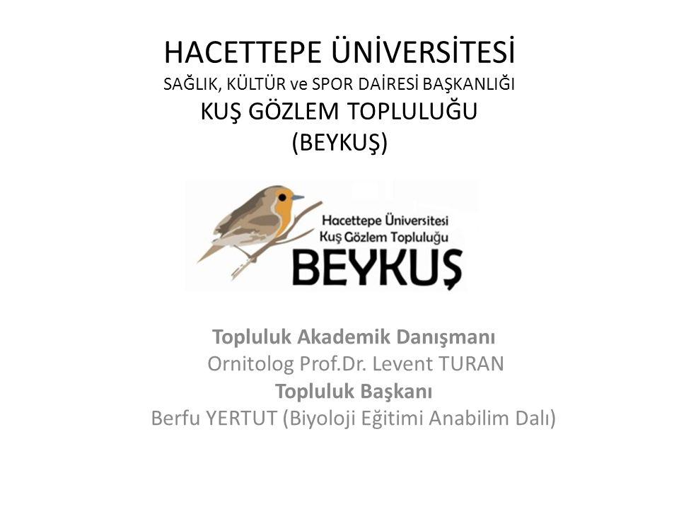HACETTEPE ÜNİVERSİTESİ SAĞLIK, KÜLTÜR ve SPOR DAİRESİ BAŞKANLIĞI KUŞ GÖZLEM TOPLULUĞU (BEYKUŞ) Topluluk Akademik Danışmanı Ornitolog Prof.Dr. Levent T