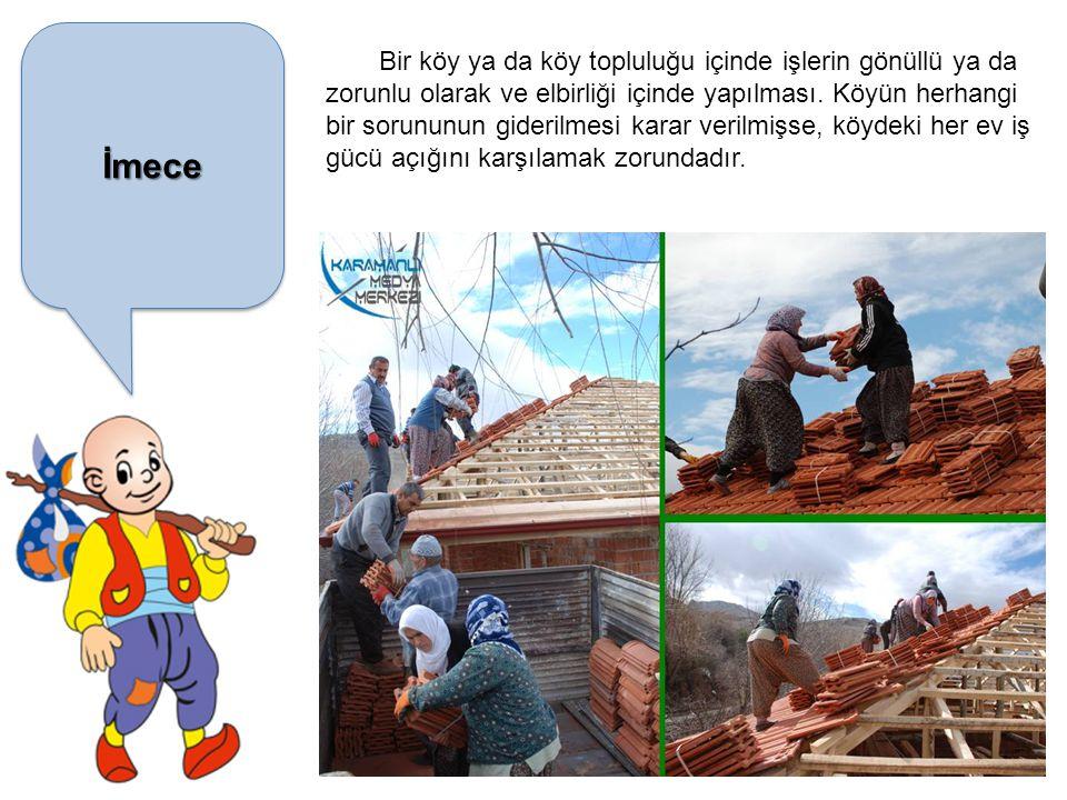 İmeceİmece Bir köy ya da köy topluluğu içinde işlerin gönüllü ya da zorunlu olarak ve elbirliği içinde yapılması.
