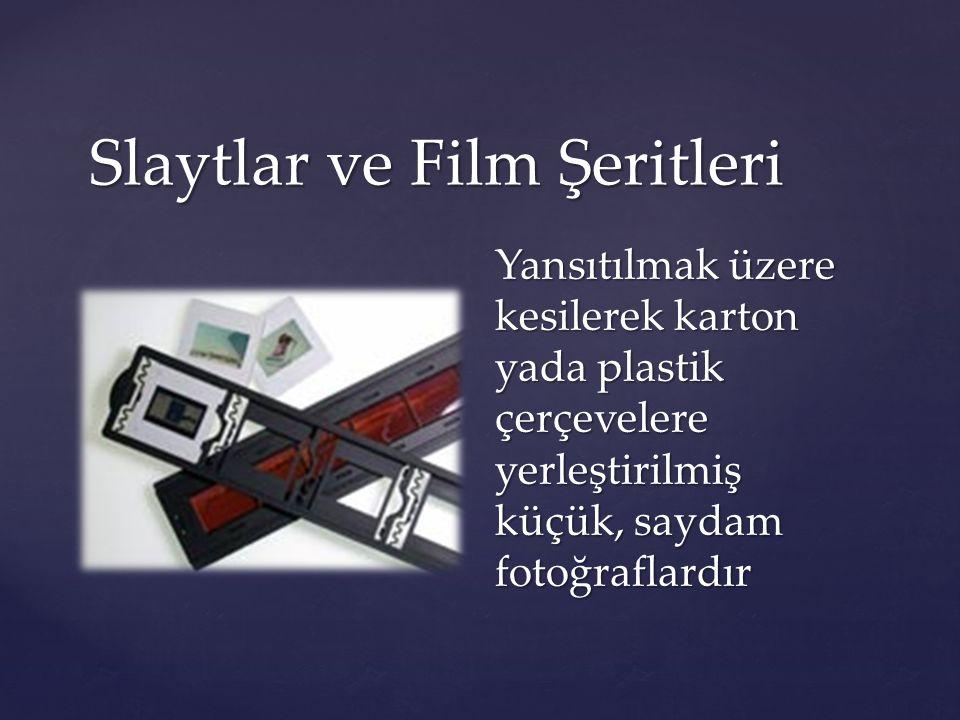 Slaytlar ve Film Şeritleri Yansıtılmak üzere kesilerek karton yada plastik çerçevelere yerleştirilmiş küçük, saydam fotoğraflardır