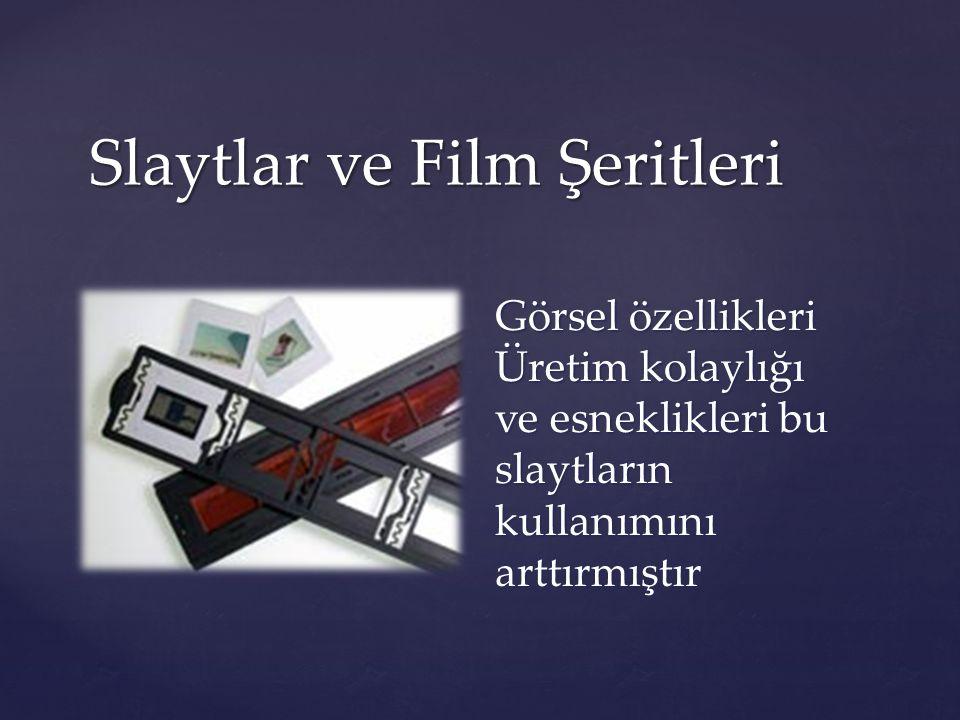 Slaytlar ve Film Şeritleri Görsel özellikleri Üretim kolaylığı ve esneklikleri bu slaytların kullanımını arttırmıştır