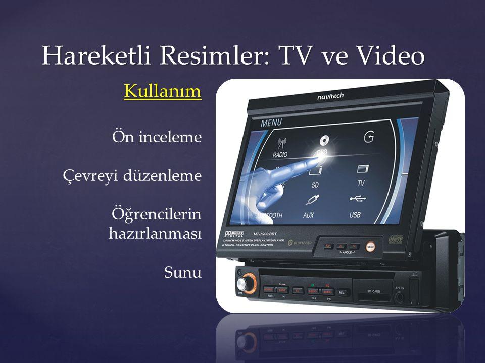 Hareketli Resimler: TV ve Video Ön inceleme Çevreyi düzenleme Öğrencilerin hazırlanması Sunu Kullanım