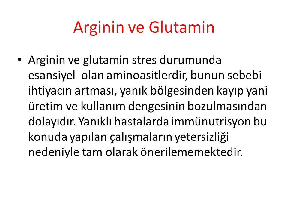 Arginin ve Glutamin Arginin ve glutamin stres durumunda esansiyel olan aminoasitlerdir, bunun sebebi ihtiyacın artması, yanık bölgesinden kayıp yani üretim ve kullanım dengesinin bozulmasından dolayıdır.