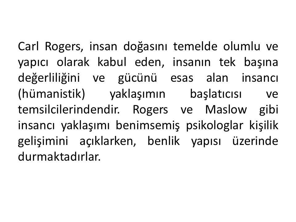 Carl Rogers, insan doğasını temelde olumlu ve yapıcı olarak kabul eden, insanın tek başına değerliliğini ve gücünü esas alan insancı (hümanistik) yakl