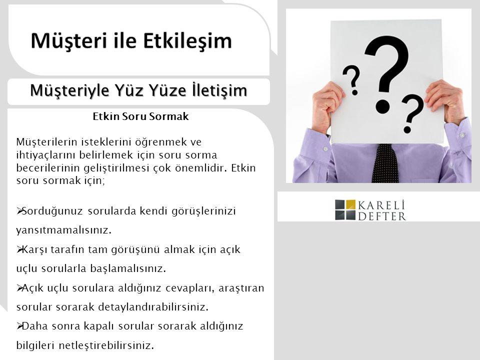 Etkin Soru Sormak Müşterilerin isteklerini öğrenmek ve ihtiyaçlarını belirlemek için soru sorma becerilerinin geliştirilmesi çok önemlidir. Etkin soru