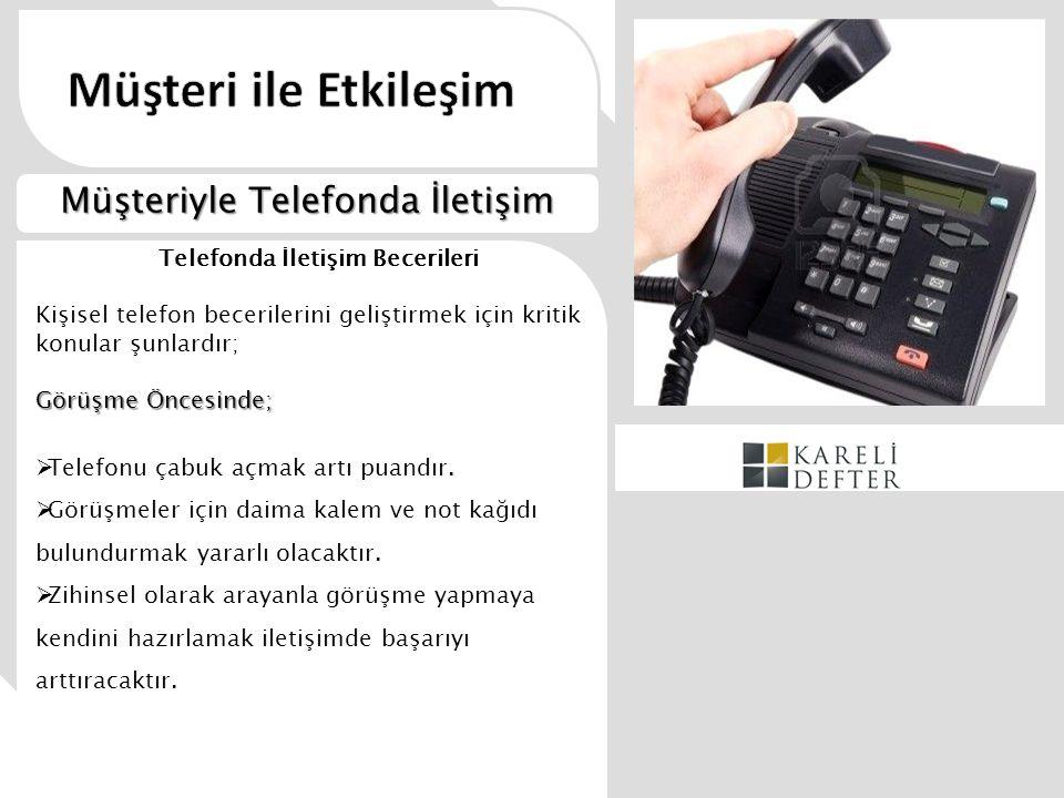 Telefonda İletişim Becerileri Kişisel telefon becerilerini geliştirmek için kritik konular şunlardır; Görüşme Öncesinde;  Telefonu çabuk açmak artı p