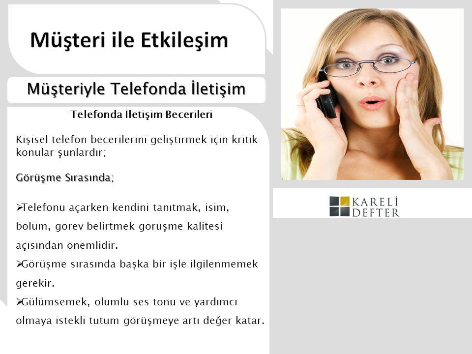 Telefonda İletişim Becerileri Kişisel telefon becerilerini geliştirmek için kritik konular şunlardır; Görüşme Sırasında;  Telefonu açarken kendini ta