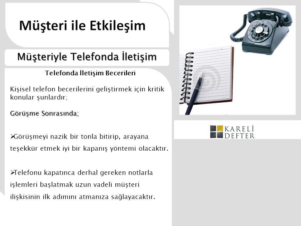 Telefonda İletişim Becerileri Kişisel telefon becerilerini geliştirmek için kritik konular şunlardır; Görüşme Sonrasında;  Görüşmeyi nazik bir tonla