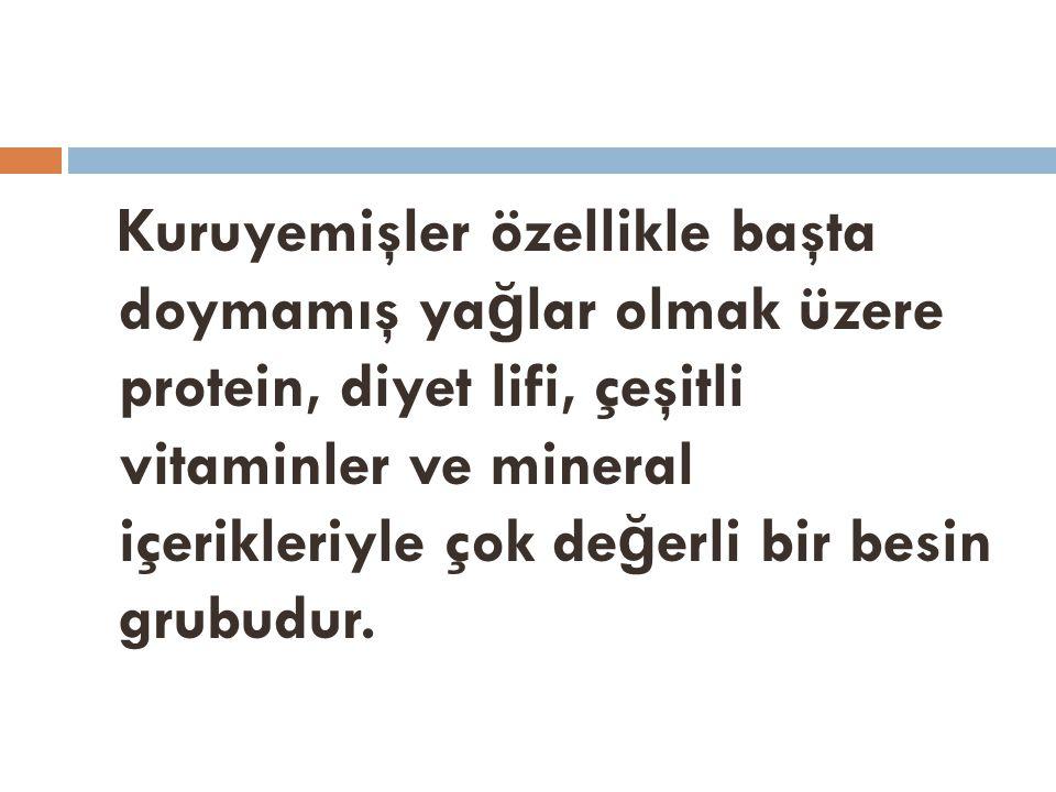 Kuruyemişler özellikle başta doymamış ya ğ lar olmak üzere protein, diyet lifi, çeşitli vitaminler ve mineral içerikleriyle çok de ğ erli bir besin grubudur.