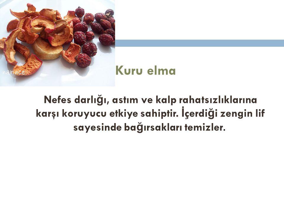 Kuru elma Nefes darlı ğ ı, astım ve kalp rahatsızlıklarına karşı koruyucu etkiye sahiptir. İ çerdi ğ i zengin lif sayesinde ba ğ ırsakları temizler.