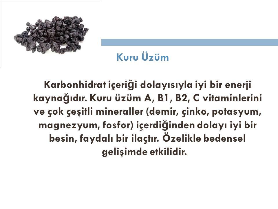 Kuru Üzüm Karbonhidrat içeri ğ i dolayısıyla iyi bir enerji kayna ğ ıdır. Kuru üzüm A, B1, B2, C vitaminlerini ve çok çeşitli mineraller (demir, çinko