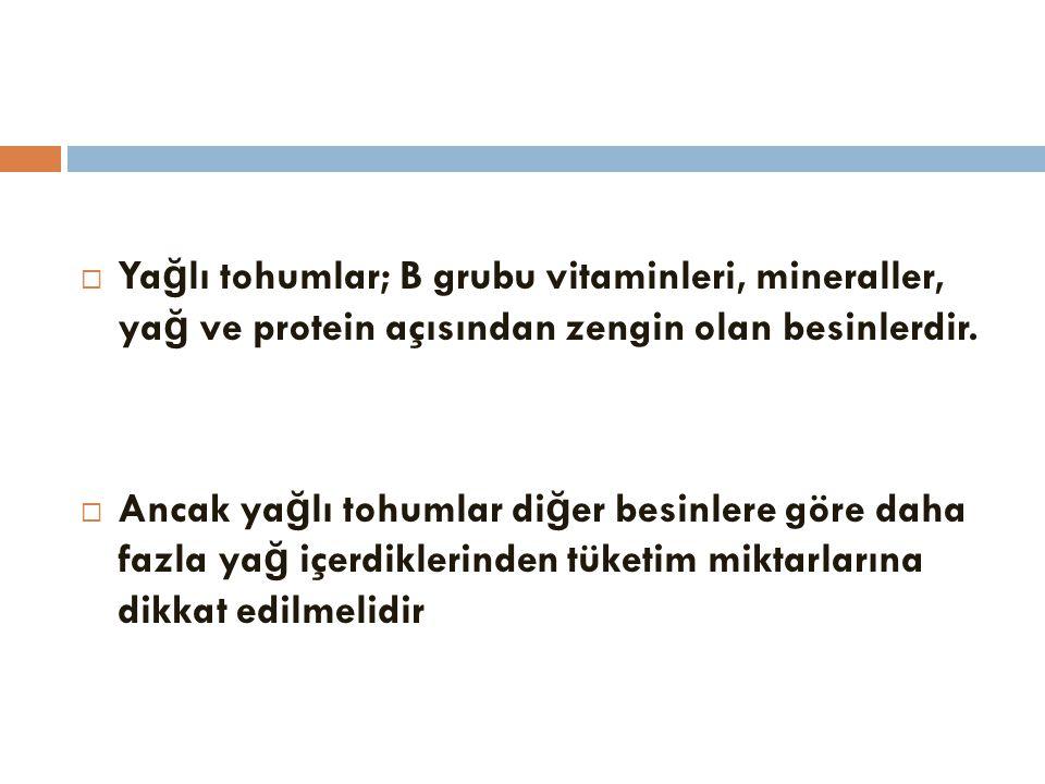  Ya ğ lı tohumlar; B grubu vitaminleri, mineraller, ya ğ ve protein açısından zengin olan besinlerdir.  Ancak ya ğ lı tohumlar di ğ er besinlere gör