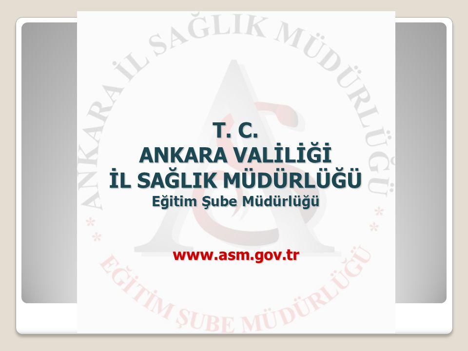 T. C. ANKARA VALİLİĞİ İL SAĞLIK MÜDÜRLÜĞÜ Eğitim Şube Müdürlüğü www.asm.gov.tr T.