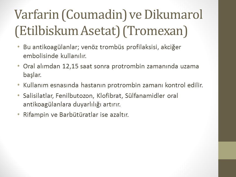 Varfarin (Coumadin) ve Dikumarol (Etilbiskum Asetat) (Tromexan) Bu antikoagülanlar; venöz trombüs profilaksisi, akciğer embolisinde kullanılır.