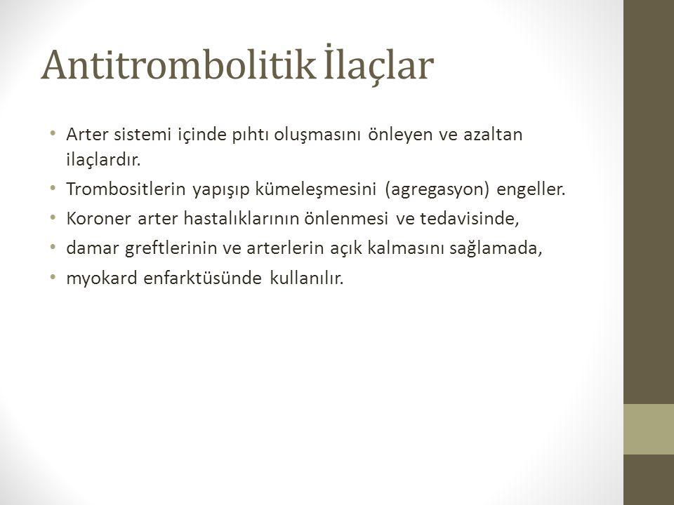 Antitrombolitik İlaçlar Arter sistemi içinde pıhtı oluşmasını önleyen ve azaltan ilaçlardır. Trombositlerin yapışıp kümeleşmesini (agregasyon) engelle