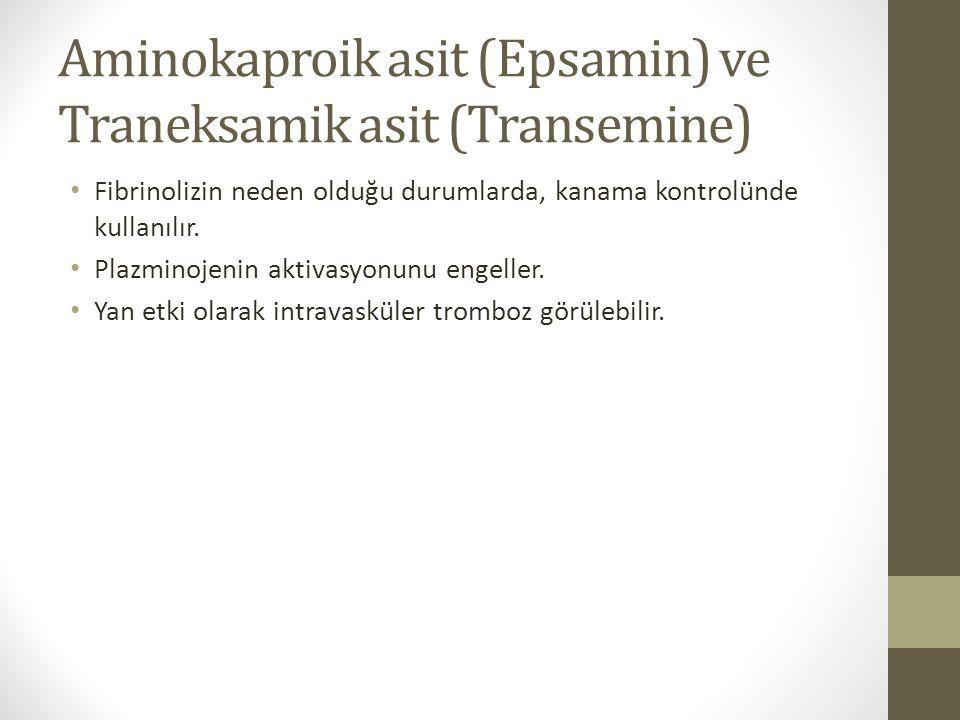 Aminokaproik asit (Epsamin) ve Traneksamik asit (Transemine) Fibrinolizin neden olduğu durumlarda, kanama kontrolünde kullanılır.