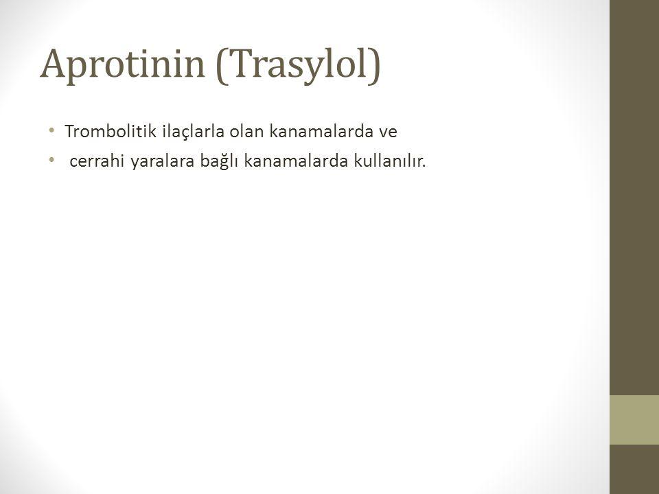Aprotinin (Trasylol) Trombolitik ilaçlarla olan kanamalarda ve cerrahi yaralara bağlı kanamalarda kullanılır.