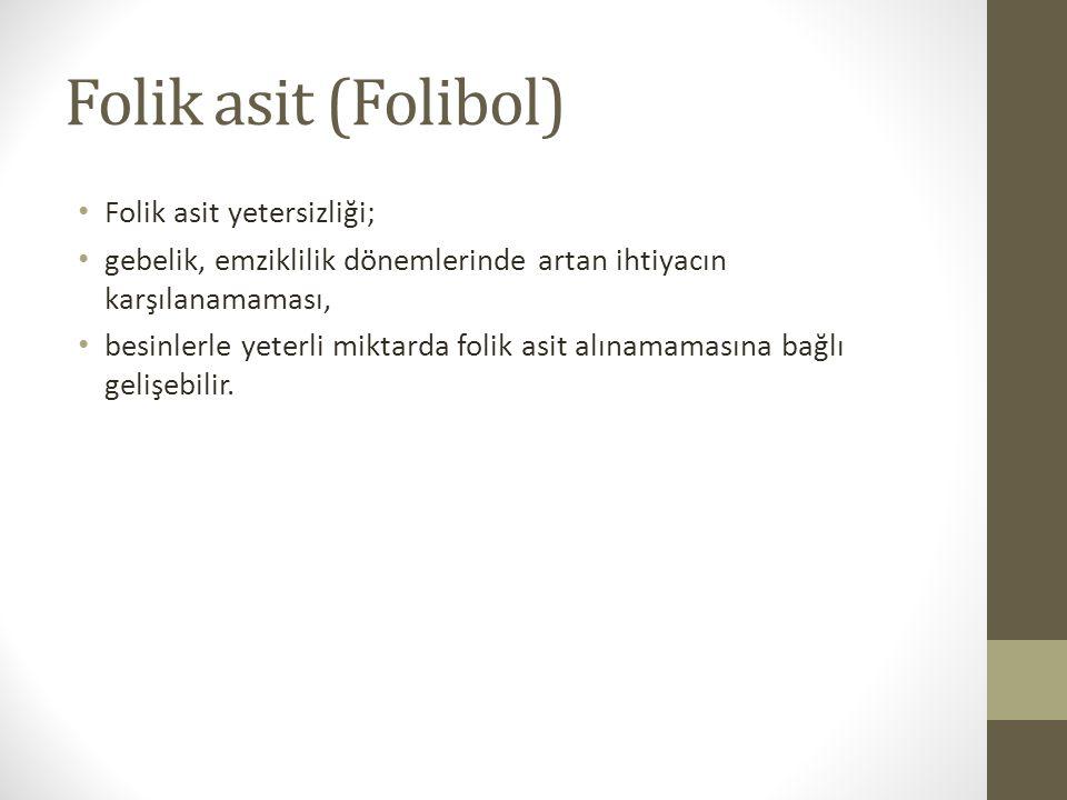Folik asit (Folibol) Folik asit yetersizliği; gebelik, emziklilik dönemlerinde artan ihtiyacın karşılanamaması, besinlerle yeterli miktarda folik asit alınamamasına bağlı gelişebilir.