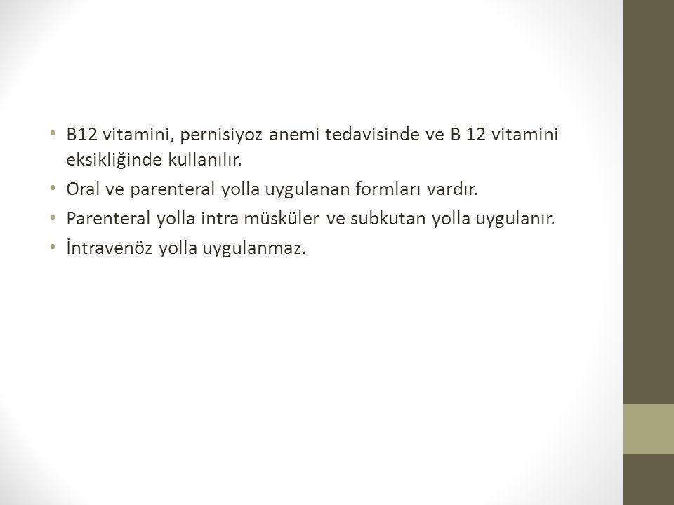 B12 vitamini, pernisiyoz anemi tedavisinde ve B 12 vitamini eksikliğinde kullanılır.