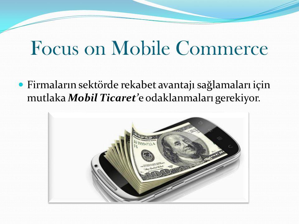 E-Ticaretten daha farklı bir mantıkla hareket edebiliyor mobil kullanıcı.Bu da farklı bir strateji izlenmesi gerektiğini ortaya koyuyor mobil ticarette.