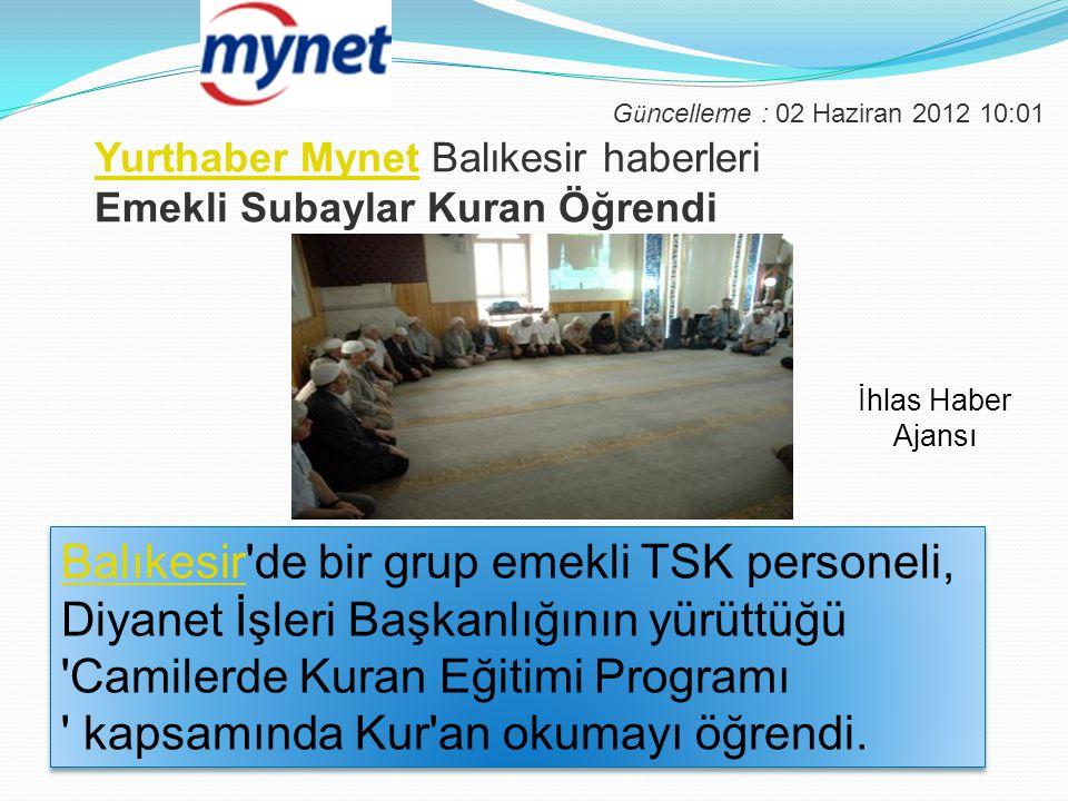 Yurthaber MynetYurthaber Mynet Balıkesir haberleri Emekli Subaylar Kuran Öğrendi BalıkesirBalıkesir'de bir grup emekli TSK personeli, Diyanet İşleri B