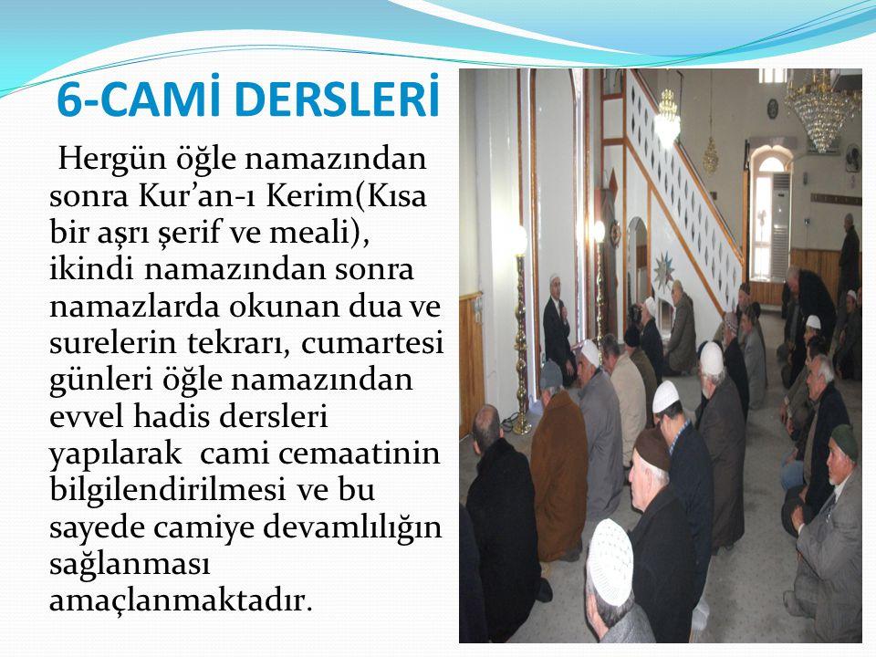 6-CAMİ DERSLERİ Hergün öğle namazından sonra Kur'an-ı Kerim(Kısa bir aşrı şerif ve meali), ikindi namazından sonra namazlarda okunan dua ve surelerin
