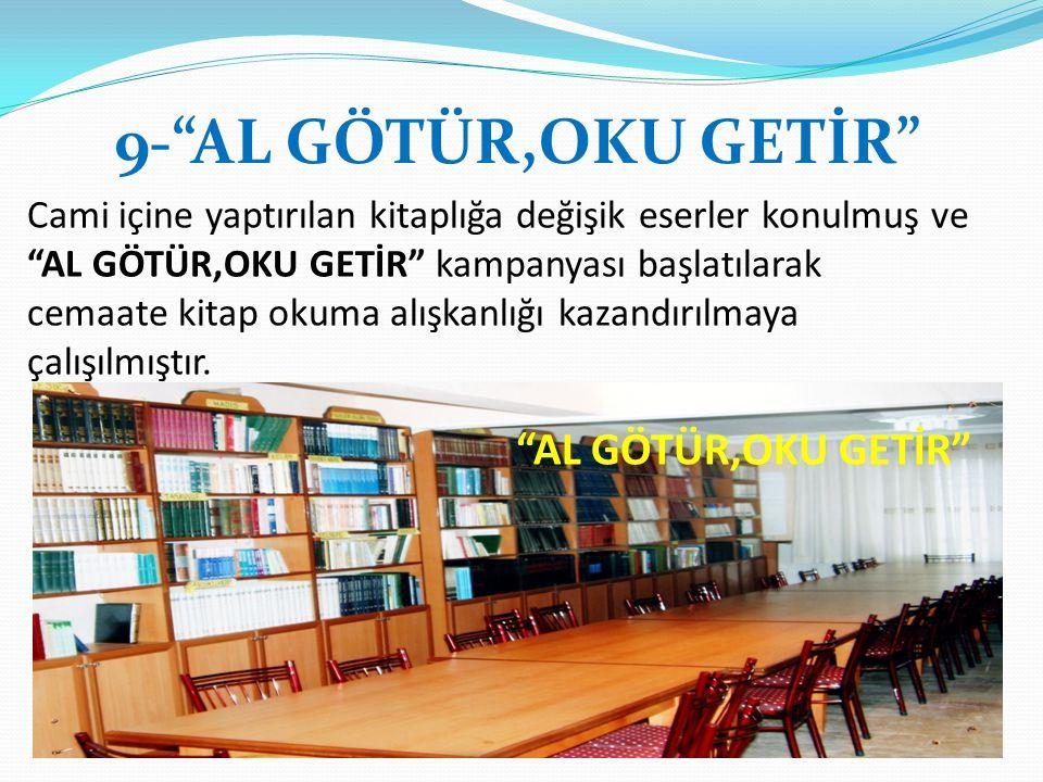 """9-""""AL GÖTÜR,OKU GETİR"""" Cami içine yaptırılan kitaplığa değişik eserler konulmuş ve """"AL GÖTÜR,OKU GETİR"""" kampanyası başlatılarak cemaate kitap okuma al"""