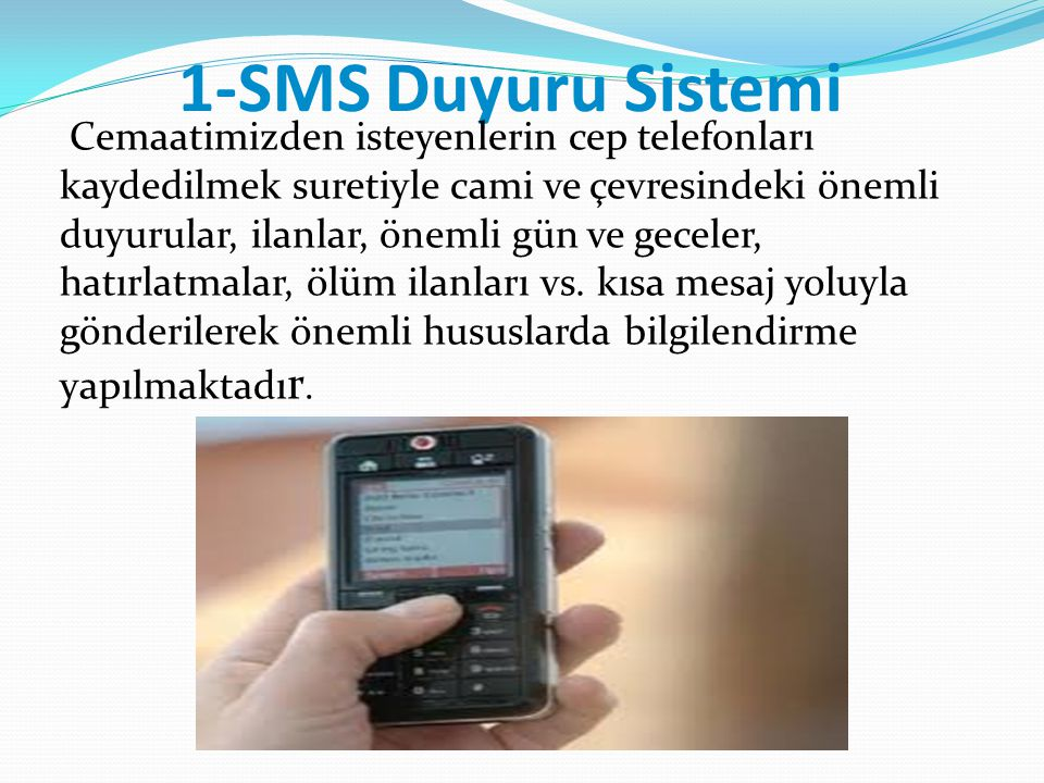 1-SMS Duyuru Sistemi Cemaatimizden isteyenlerin cep telefonları kaydedilmek suretiyle cami ve çevresindeki önemli duyurular, ilanlar, önemli gün ve ge