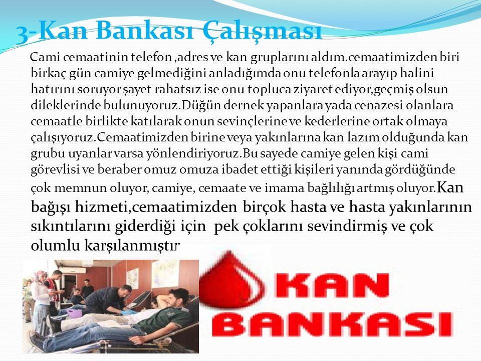 3-Kan Bankası Çalışması Cami cemaatinin telefon,adres ve kan gruplarını aldım.cemaatimizden biri birkaç gün camiye gelmediğini anladığımda onu telefon