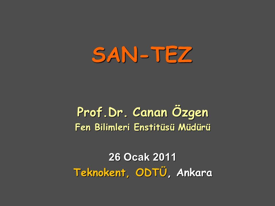 SAN-TEZ Prof.Dr. Canan Özgen Fen Bilimleri Enstitüsü Müdürü 26 Ocak 2011 Teknokent, ODTÜ, Ankara